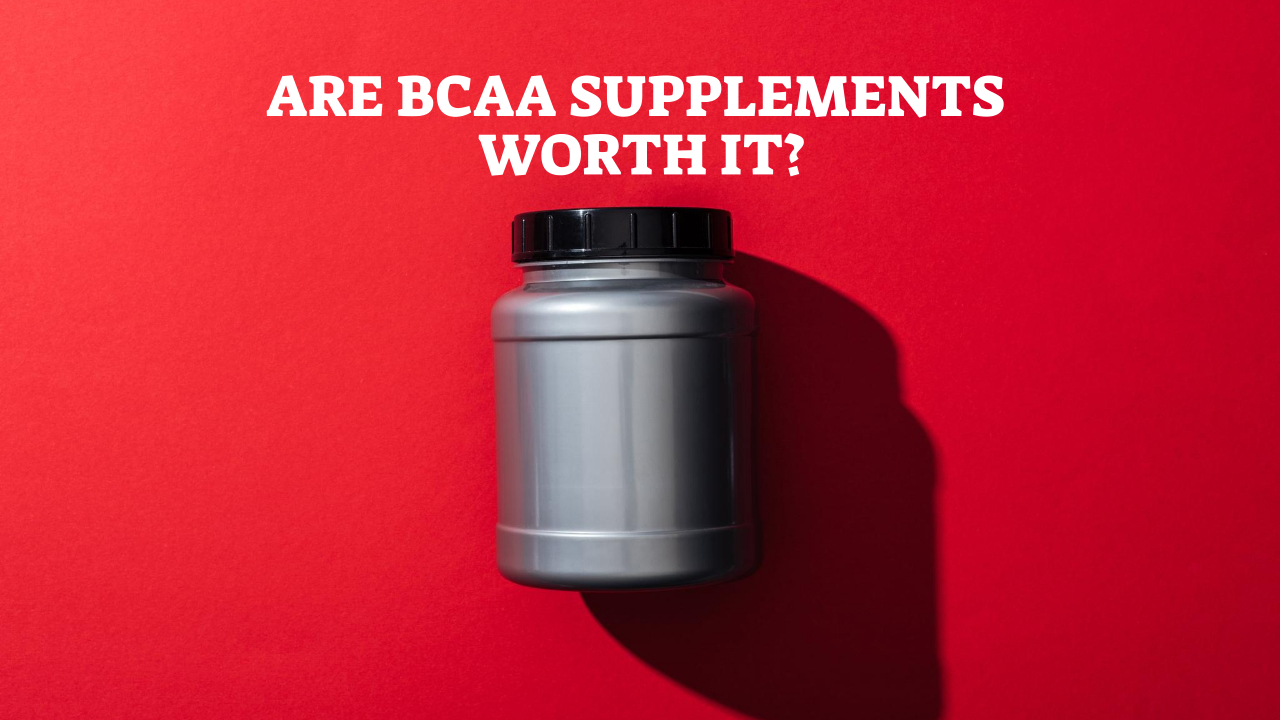 Are BCAA Supplements Worth It