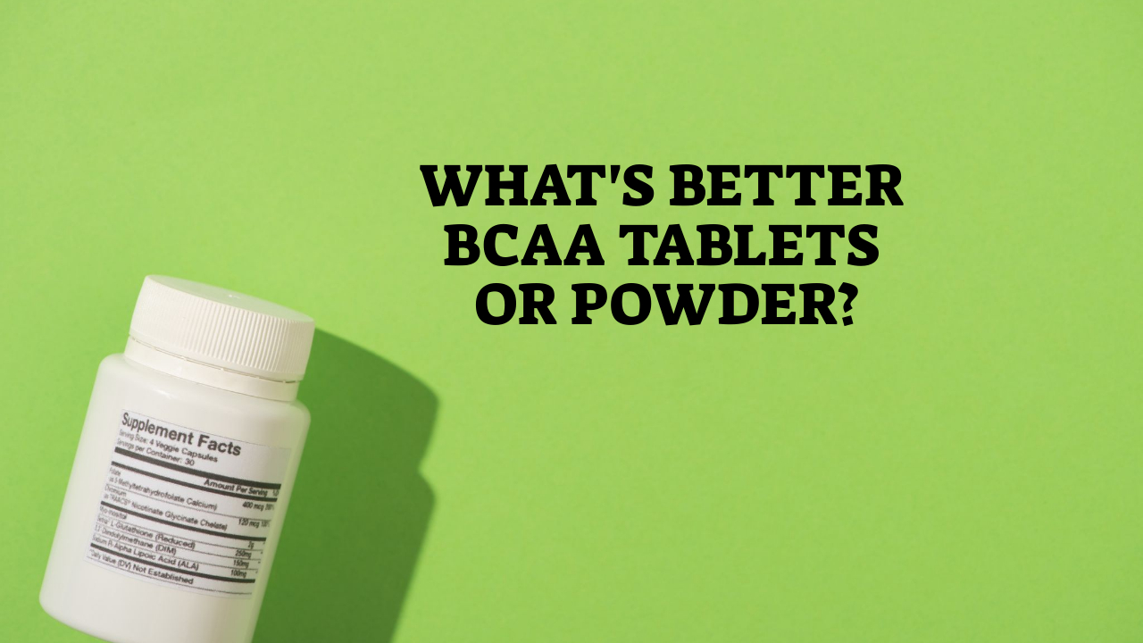 What's Better BCAA Tablets Or Powder