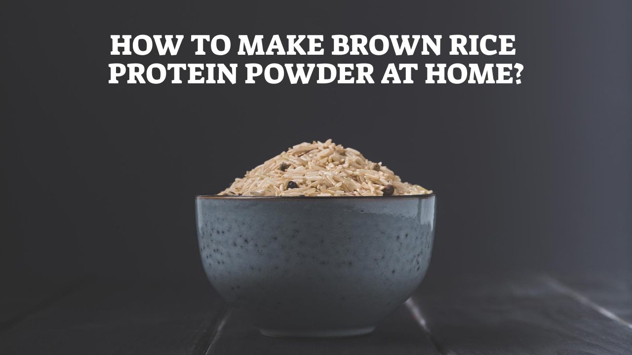 How To Make Brown Rice Protein Powder At Home
